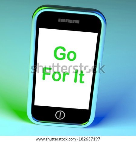 Go For It On Phone Showing Take Action