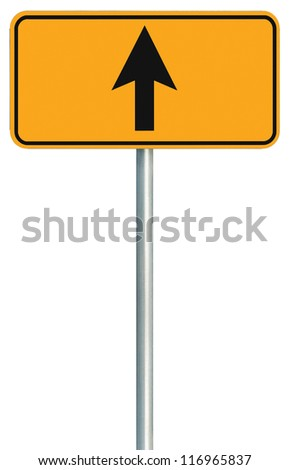 Go straight ahead route road sign, yellow isolated roadside traffic signage, this way only direction pointer, black arrow frame roadsign, grey pole post