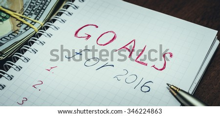 GOALS for 2016 message with 100 US dollars and pen. toned photo