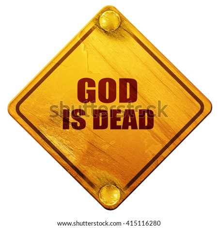 god is dead, 3D rendering, isolated grunge yellow road sign - stock photo