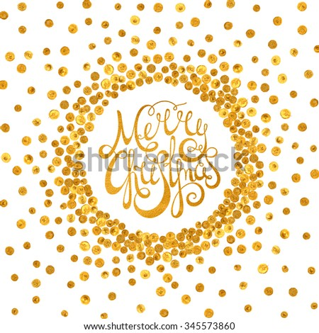 Gold handwritten calligraphic inscription Merry Christmas inscribed in a circle pattern of golden confetti. Design element for banner, card, invitation, postcard, vignette. Raster copy of vector file. - stock photo