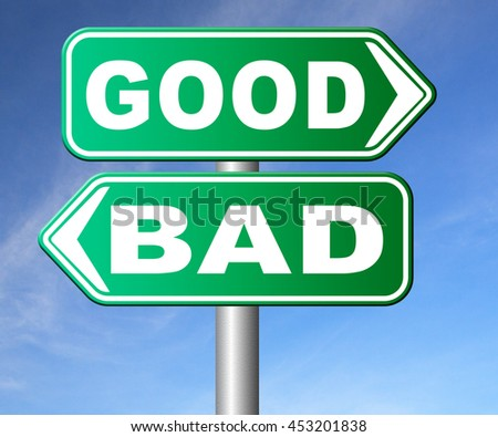 good or bad how ethics can Personal ethics can affect all areas of life, including family, finances and  that is , of course philosophers addressed good and bad values in terms of politics,.