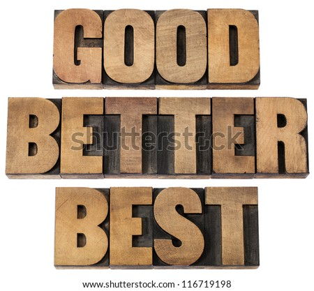 good, better, best - a collage of isolated words in vintage letterpress wood type - stock photo