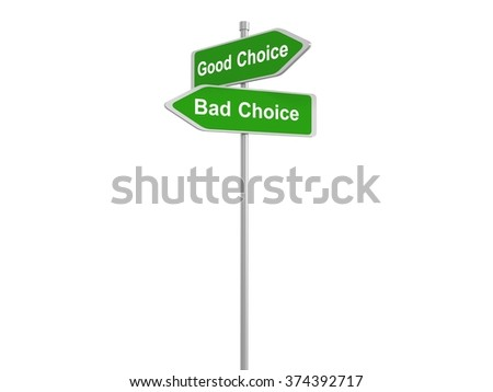 Good chioce bad choice traffic sign, 3d illustration