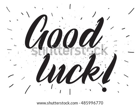 Good luck inscription. Greeting card with calligraphy. Hand drawn lettering design. Photo overlay. Typography for invitation, banner, poster or clothing design. quote