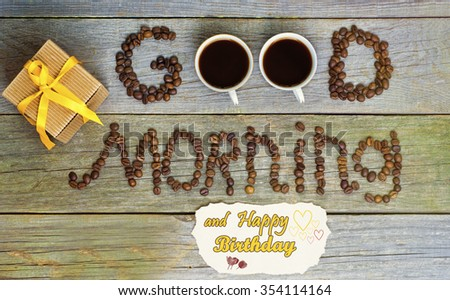 good morning concept - coffee beans, Cup of black coffee. Happy Birthday message lovely message and present (gift), space for text. toned image, sunlight effect. - stock photo