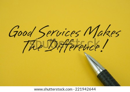 Good Service Makes The Difference! note with pen on yellow background