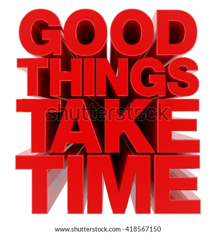 GOOD THINGS TAKE TIME word on white background illustration 3D rendering - stock photo