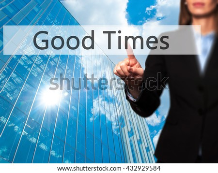 Good Times - Businesswoman hand pressing button on touch screen interface. Business, technology, internet concept. Stock Photo