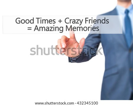 Good Times  Crazy Friends  Amazing Memories - Businessman hand pressing button on touch screen interface. Business, technology, internet concept. Stock Photo