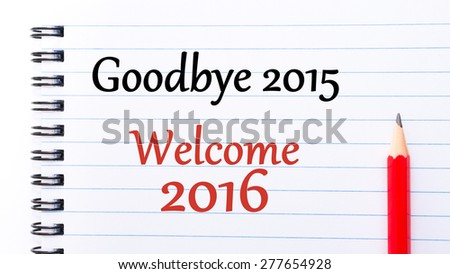 Goodbye 2015 Welcome 2016 Text written on notebook page, red pencil on the right. Concept image