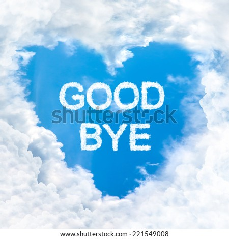 goodbye word nature on blue sky inside love heart cloud form - stock photo