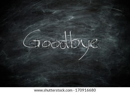 Goodbye Written on a Blackboard