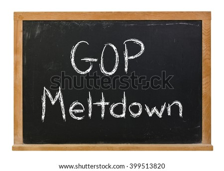 GOP meltdown written in white chalk on a black chalkboard isolated on white