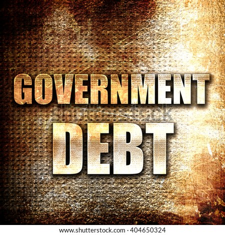 government debt, written on vintage metal texture - stock photo