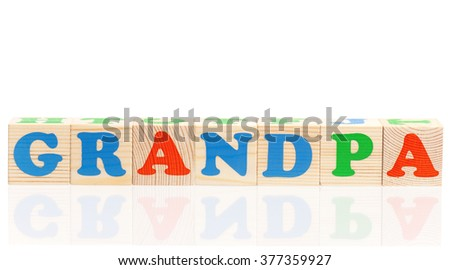 Grandpa word formed by colorful wooden alphabet blocks, isolated on white background