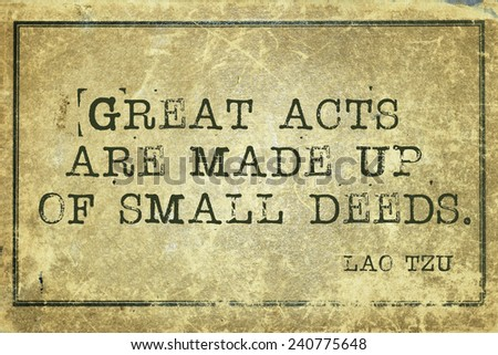 great acts are made of small deeds - ancient Chinese philosopher Lao Tzu quote printed on grunge vintage cardboard