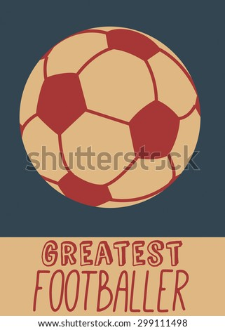 """Greatest Footballer, This is a old retro style footballing poster of a football or soccer ball, text reads """"Greatest Footballer"""". - stock photo"""