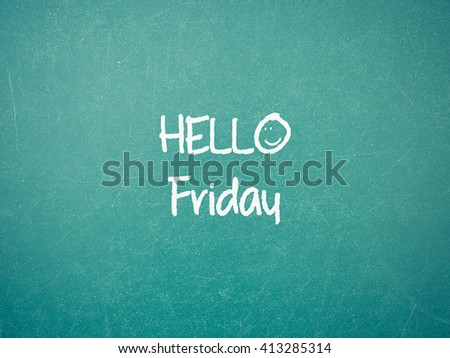 Green blackboard with hand written words note  Hello Friday , process in vintage style - stock photo