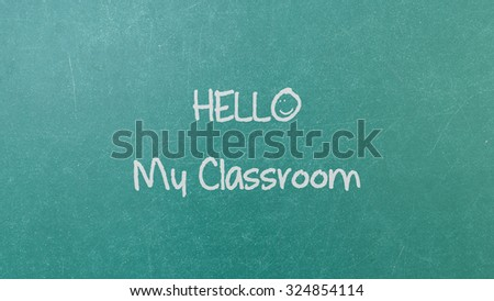 Green blackboard with hand written words note  Hello My Classroom - stock photo