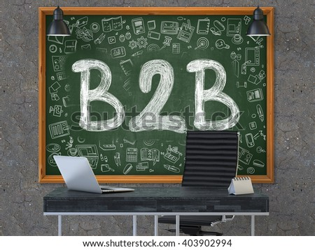 Green Chalkboard with the Text B2B - Business to Business - Hangs on the Dark Old Concrete Wall in the Interior of a Modern Office. Illustration with Doodle Style Elements. 3D. - stock photo