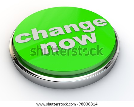 green change now button with chrome over white Background - stock photo
