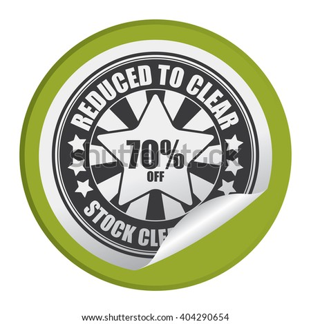 Green Circle Reduced to Clear 70% Off Stock Clearance Product Label, Campaign Promotion Infographics Flat Icon, Peeling Sticker, Sign Isolated on White Background  - stock photo