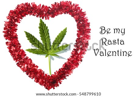 Green Marijuana Leaf inside a Red Valentines Day Heart isolated on white. Text reads BE MY RASTA VALENTINE. Text and image are easly replaced.