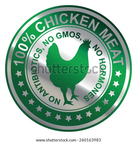 Green Metallic Circle 100% Chicken Meat No Antibiotics, No GMOs, No Hormones  Icon, Sticker, Banner, Tag, Sign or Label Isolated on White Background