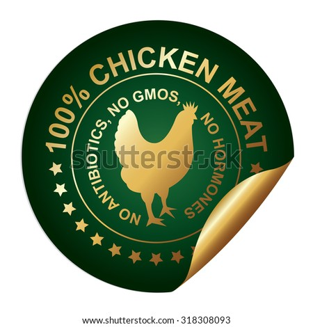Green Metallic High Quality 100 Percent Chicken Meat No Antibiotics, No Gmos, No Hormones Infographics Peeling Sticker, Label, Icon, Sign or Badge Isolated on White Background
