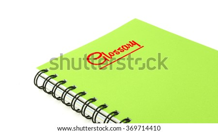 Green note book with text GLOSSARY isolated on white background-report concept - stock photo