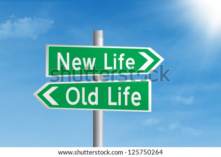 Green road sign of new life and old life under blue sky