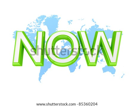 Green word NOW and world's map.3d rendered.Isolated on white background.