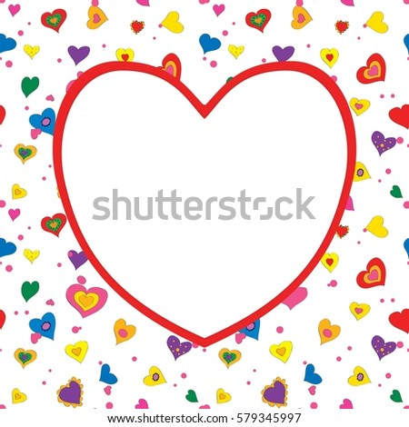 Greeting card template with space for text. Hand drawn colorful hearts. Happy Valentine's Day. Happy birthday. Happy Women's Day. Raster version.
