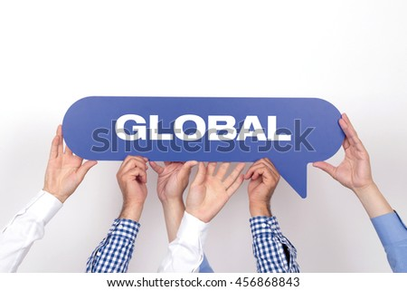 Group of people holding the GLOBAL written speech bubble