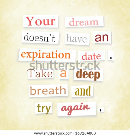 Grunge Quote In Anonymous Letter Style Your Dream Doesnt Have An Expiration Date