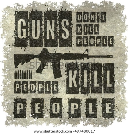 Guns Don't Kill People People Kill People message/Quote with distressed textures and edges