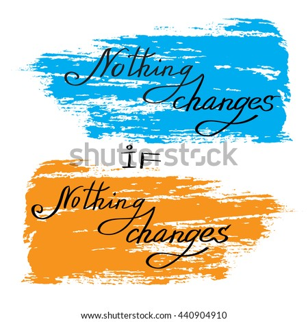 Hand drawn calligraphy card. Inspirational quote on abstract background with orange, blue brush stroke in white background isolated. Lettering nothing changes if nothing changes. illustration. - stock photo