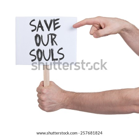 Hand holding sign, isolated on white - Save our souls - stock photo