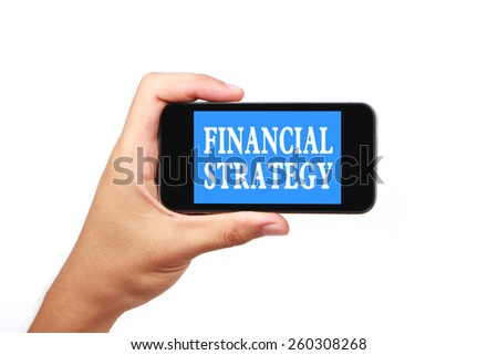 Hand is holding a smart phone with the text Financial strategy isolated on white. - stock photo