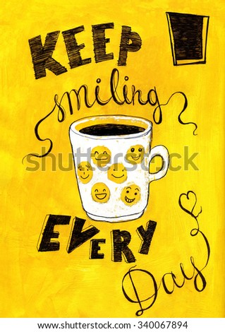 Hand lettered inspirational typography poster -  Keep smiling every day, on yellow acrylic background.  Illustration for cooking site, menus and food designs.  - stock photo