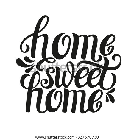 Hand lettering typography poster.Calligraphic quote 'Home sweet home'.For housewarming posters, greeting cards, home decorations.Raster copy - stock photo