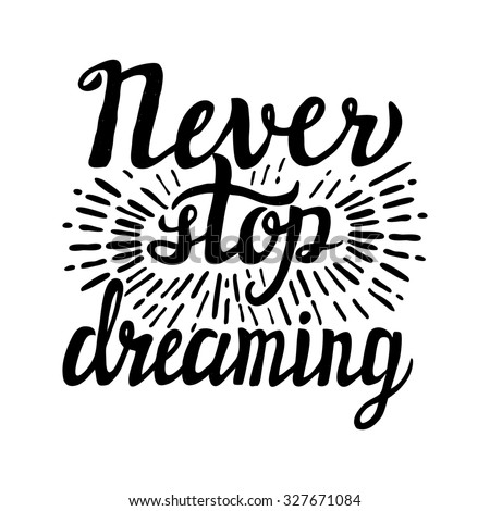 Hand lettering typography poster.Inspirational quote 'Never stop dreaming'.For posters, cards, home decorations.Raster copy - stock photo