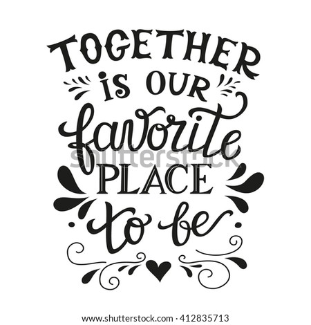 Hand Lettering Typography Poster Romantic Family Quote Together Is Our Favorite Place To Be