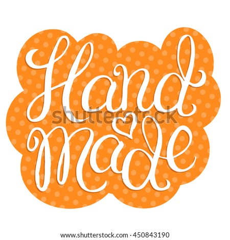 Hand made - hand lettering calligraphic inscription for sticker or label