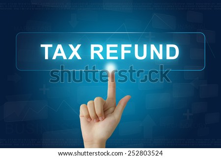 hand press on tax refund button on virtual screen - stock photo
