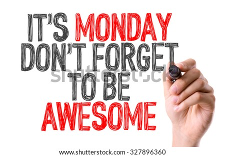 Hand with marker writing: Its Monday Don't Forget to be Awesome - stock photo