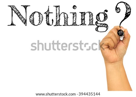 Hand with marker writing : Nothing? - stock photo
