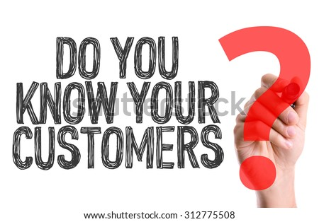 Hand with marker writing the word Do You Know Your Customers? - stock photo