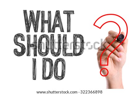 Hand with marker writing: What Should I Do? - stock photo